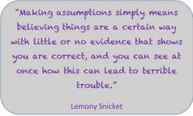 Making assumptions, Lemony Snicket